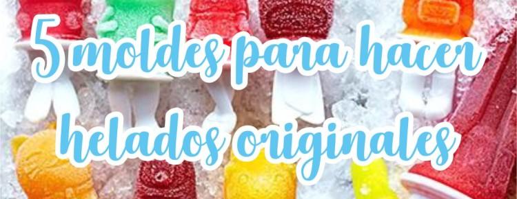 5 moldes para hacer helados originales